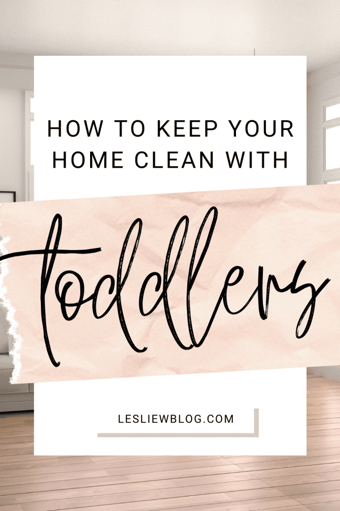 how to keep your home clean and organized with toddlers